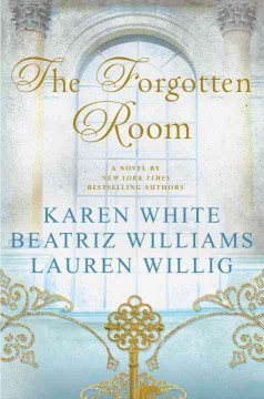 The Forgotten Room / Karen White, Beatriz Williams and Lauren Willig - Karen White, Beatriz Williams and Lauren Willig