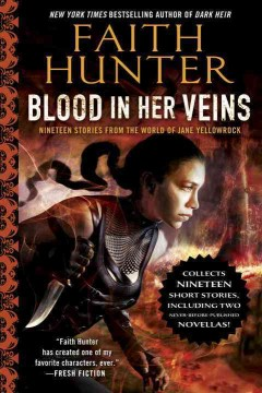 Blood in her veins : nineteen stories from the world of Jane Yellowrock / Faith Hunter.