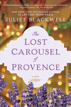 The lost carousel of Provence /  Juliet Blackwell. - Juliet Blackwell.
