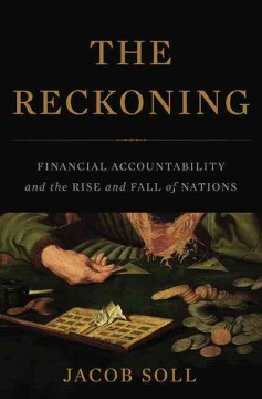 The reckoning : financial accountability and the rise and fall of nations - Jacob Soll.