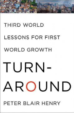 Turnaround : third world lessons for first world growth / Peter Blair Henry. - Peter Blair Henry.