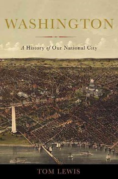 Washington : a history of our national city / Tom Lewis.