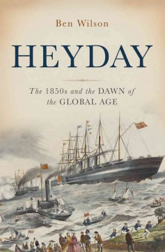 Heyday : the 1850s and the dawn of the global age / Ben Wilson.
