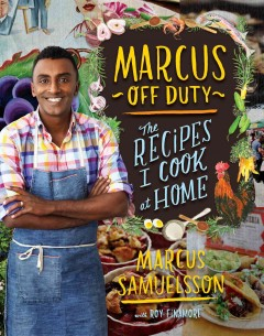 Marcus off duty : the recipes I cook at home / Marcus Samuelsson with Roy Finamore ; photographs by Paul Brissman ; illustrations by Rebekah Maysles. - Marcus Samuelsson with Roy Finamore ; photographs by Paul Brissman ; illustrations by Rebekah Maysles.