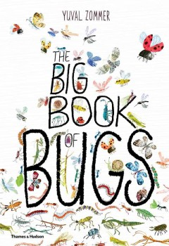 Big book of bugs /  words and pictures Yuval Zommer ; bug expert Barbara Taylor.