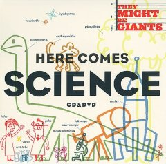 Here comes science /  They Might Be Giants. - They Might Be Giants.