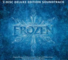 Frozen soundtrack : [deluxe edition] / original songs by Kristen Anderson-Lopez and Robert Lopez ; original score by Christophe Beck. - original songs by Kristen Anderson-Lopez and Robert Lopez ; original score by Christophe Beck.