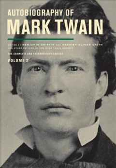Autobiography of Mark Twain : complete and authoritative edition Volume 2 / edited by Banjamin Griffin, Harriet E. Smith, Victor Fischer, Michael B. Frank.