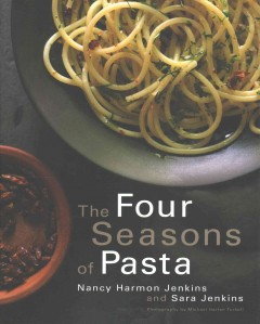 The four seasons of pasta /  Nancy Harmon Jenkins and Sara Jenkins. - Nancy Harmon Jenkins and Sara Jenkins.