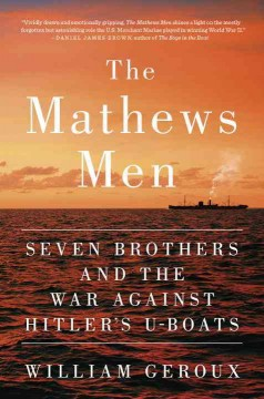 The Mathews men : seven brothers and the war against Hitler's u-boats / William Geroux.