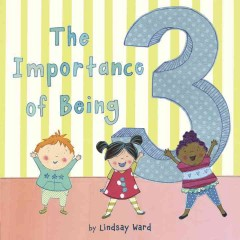 The importance of being 3 /  by Lindsay Ward.