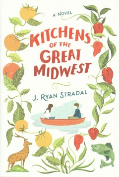 Kitchens of the great Midwest : a novel / J. Ryan Stradal. - J. Ryan Stradal.
