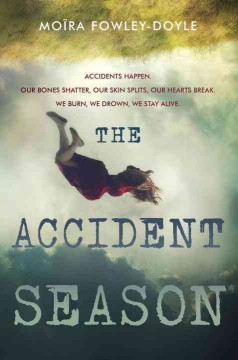 The accident season /  by Moïra Fowley-Doyle. - by Moïra Fowley-Doyle.