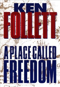 A place called freedom /  Ken Follett. - Ken Follett.