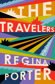 The travelers : a novel / Regina Porter. - Regina Porter.
