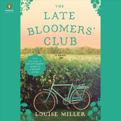 The Late Bloomers' Club : a novel / Louise Miller. - Louise Miller.