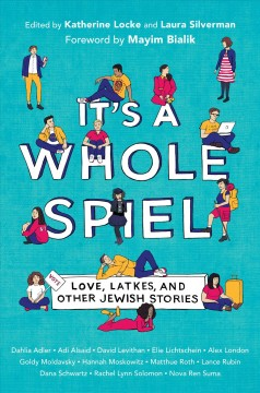It's a whole spiel : love, latkes, and other Jewish stories / Katherine Locke and Laura Silverman ; foreword by Mayim Bialik. - Katherine Locke and Laura Silverman ; foreword by Mayim Bialik.