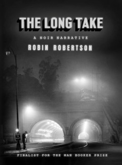The long take ; or, a way to lose more slowly / Robin Robertson. - Robin Robertson.