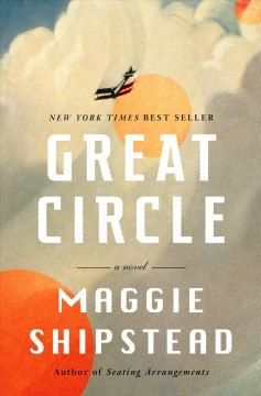 Great circle /  Maggie Shipstead. - Maggie Shipstead.