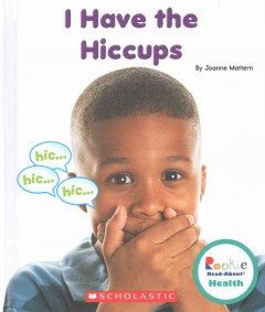 I have the hiccups /  by Joanne Mattern. - by Joanne Mattern.