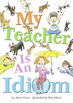 My teacher is an idiom /  Jamie Gilson ; illustrations by Paul Meisel. - Jamie Gilson ; illustrations by Paul Meisel.