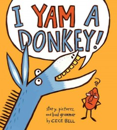I yam a donkey /  story, pictures, and bad grammar by Cece Bell. - story, pictures, and bad grammar by Cece Bell.