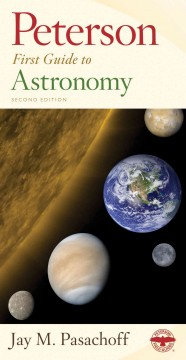Peterson first guide to astronomy /  Jay M. Pasachoff ; star maps by Wil Tirion ; constellation paintings by Robin Brickman. - Jay M. Pasachoff ; star maps by Wil Tirion ; constellation paintings by Robin Brickman.