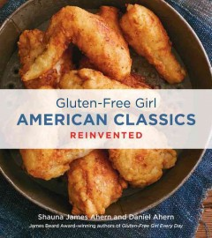 Gluten-Free Girl American classics reinvented /  Shauna James Ahern with Daniel Ahern ; photography by Lauren Volo. - Shauna James Ahern with Daniel Ahern ; photography by Lauren Volo.
