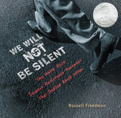 We will not be silent : the White Rose student resistance movement that defied Adolf Hitler / Russell Freedman. - Russell Freedman.