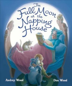 The full moon at the napping house /  written by Audrey Wood ; illustrated by Don Wood. - written by Audrey Wood ; illustrated by Don Wood.