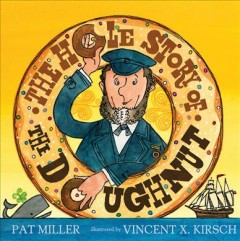The hole story of the doughnut /  by Pat Miller ; illustrated by Vincent X. Kirsch. - by Pat Miller ; illustrated by Vincent X. Kirsch.