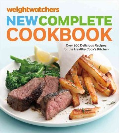 Weight Watchers new complete cookbook : over 500 delicious recipes for the healthy cook's kitchen.