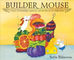 Builder mouse /  words and pictures by Sofia Eldarova.