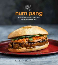 Num Pang : bold recipes from New York City's favorite sandwich shop / Ratha Chaupoly and Ben Daitz, with Raquel Pelzel ; Photographs by Ricky Powell ; Art by Serve ; Food Photographs by Evan Sung. - Ratha Chaupoly and Ben Daitz, with Raquel Pelzel ; Photographs by Ricky Powell ; Art by Serve ; Food Photographs by Evan Sung.