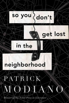 So you don't get lost in the neighborhood : a novel / Patrick Modiano ; translated from the French by Euan Cameron.