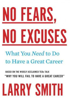 No fears, no excuses : what you need to do to have a great career / Larry Smith.