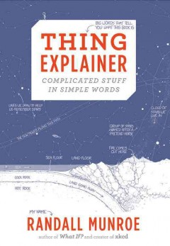 Thing explainer : complicated stuff in simple words / Randall Munroe.
