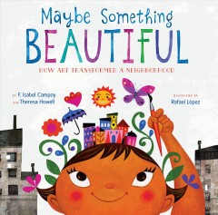 Maybe something beautiful /  by F. Isabel Campoy and Theresa Howell ; illustrated by Rafael López. - by F. Isabel Campoy and Theresa Howell ; illustrated by Rafael López.