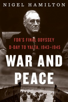War and peace : FDR's final odyssey, D-Day to Yalta, 1943-1945 / Nigel Hamilton. - Nigel Hamilton.