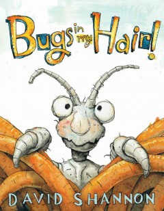 Bugs in my hair! /  book by David Shannon. - book by David Shannon.
