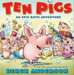 Ten pigs : an epic bath adventure / story and pictures by Derek Anderson. - story and pictures by Derek Anderson.