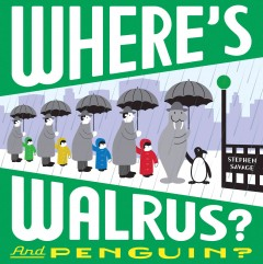 Where's Walrus? : and Penguin? / by Stephen Savage. - by Stephen Savage.