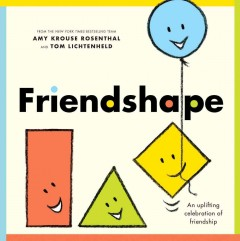 Friendshape /  by Amy Krouse Rosenthal and Tom Lichtenheld (friends). - by Amy Krouse Rosenthal and Tom Lichtenheld (friends).