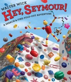 Hey, Seymour! : a search & find fold-out adventure / Walter Wick. - Walter Wick.