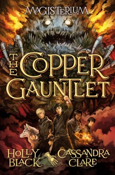 The copper gauntlet /  Holly Black and Cassandra Clare ; with illustrations by Scott Fischer. - Holly Black and Cassandra Clare ; with illustrations by Scott Fischer.