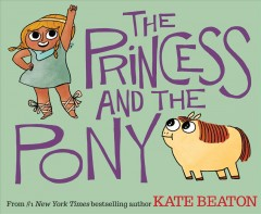 The princess and the pony /  Kate Beaton. - Kate Beaton.