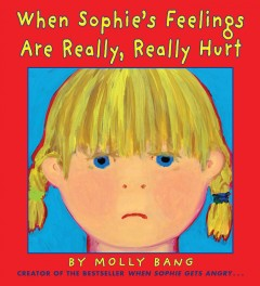 When Sophie's feelings are really, really hurt /  by Molly Bang. - by Molly Bang.