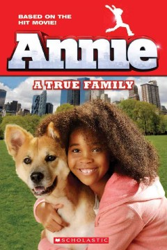 Annie : a true family - adapted by Callioe Glass ; based on the screenplay by Will Gluck and Aline Brosh Mckenna ; based on the musical stage play: book by Thomas Meehan, music by Charles Strouse, and lyrics by Martin Charnin.