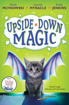 Upside-down magic /  by Sarah Mlynowski, Lauren Myracle, and Emily Jenkins. - by Sarah Mlynowski, Lauren Myracle, and Emily Jenkins.