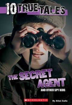 The secret agent : and other spy kids / by Allan Zullo. - by Allan Zullo.